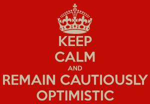 keep-calm-and-remain-cautiously-optimistic